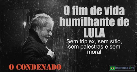 Lula É Vítima Da Própria Cobiça, Soberba E Desonestidade. Acabou Perdendo Tudo Que Pensava Ser Seu